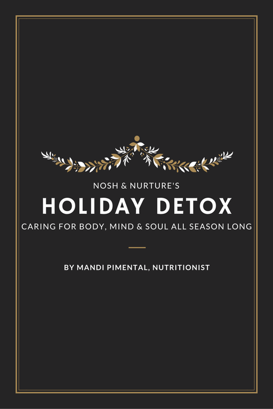 Holiday Detox | Nosh and Nurture