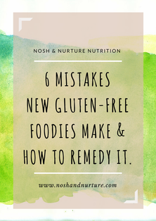 6 Mistakes New Gluten Free Foodies Make | Nosh and Nurture