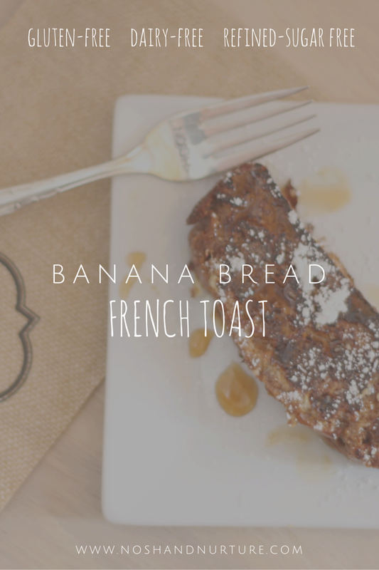 Gluten Free Banana Bread French Toast | Nosh and Nurture