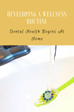 #AD Developing Your Wellness Routine: Dental Health Begins At Home